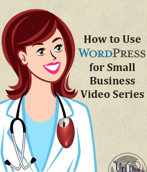 How to Use WordPress for Small Business Video Series