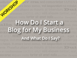 How Do I Start a Blog for My Business Workshop