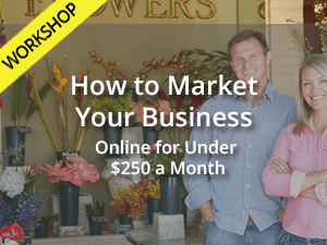 How to Market Your Business for Under $250 a Month Workshop