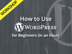 How to Use WordPress for Beginners Workshop