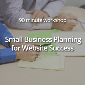 Small Business Planning for Website Success Workshop