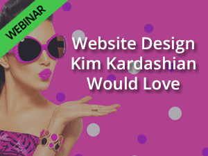Website Design Kim Kardashian Would Love Webinar