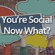 You're Social – Now What?