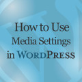 How to Use Media Settings in WordPress Tutorial