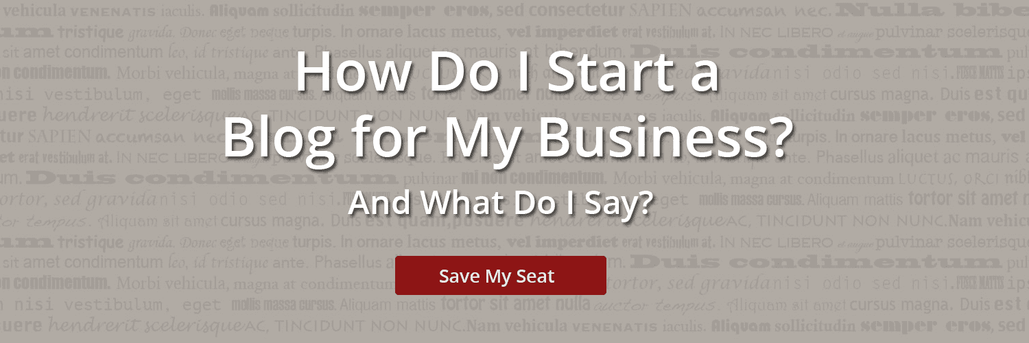 Save My Seat for the How Do I Start a Blog for My Business Workshop